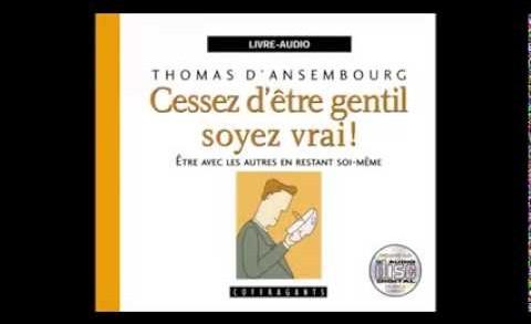 Thomas D'Ansembourg «Cessez d'être gentil, Soyez vrai.» LIVRE AUDIO