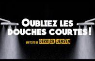 Oubliez les douches courtes – VOSTFR (Derrick Jensen)
