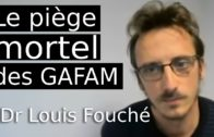Les GAFAM nous piègent dans une chimère numérique du monde (Dr Louis Fouché)